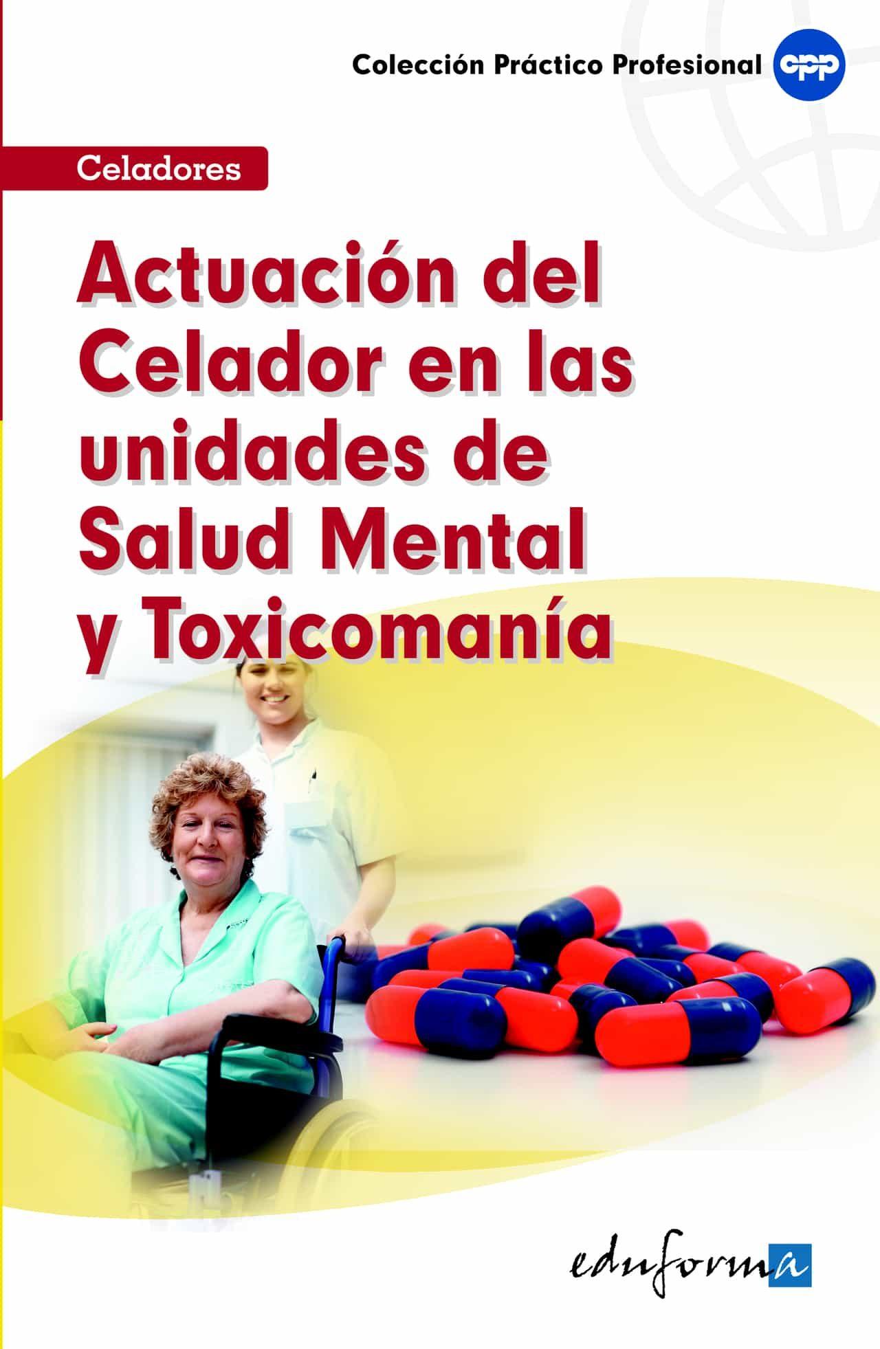 Actuacion Del Celador En Las Unidades De Salud Mental Y Toxicoman Ias - Vv.aa.