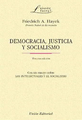 Democracia Justicia Y Socialismo (con Un Ensayo Sobre Los Intele Ctual - Hayek Friedrich August Von