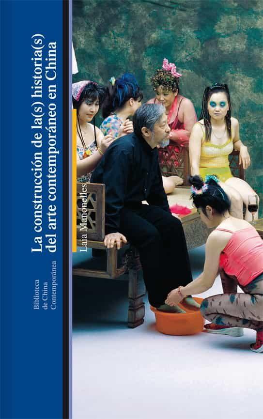 La Construcción De La(s) Historia(s) Del Arte Contemporáneo En Ch Ina - Manonelles Laia (coords.)