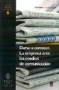 Darse A Conocer. La Empresa Ante Los Medios De Comunicacion - Perez-latre Francisco Javier