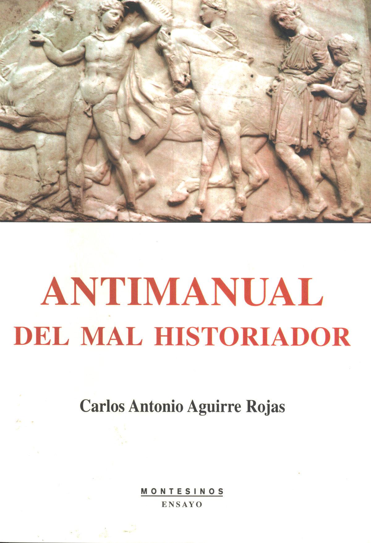 Antimanual Del Mal Historiador (montesinos) - Aguirre Rojas Carlos Antonio