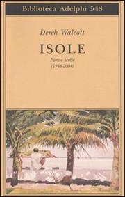 Isole Poesie Scelte (1948-2004) - Walcott Derek