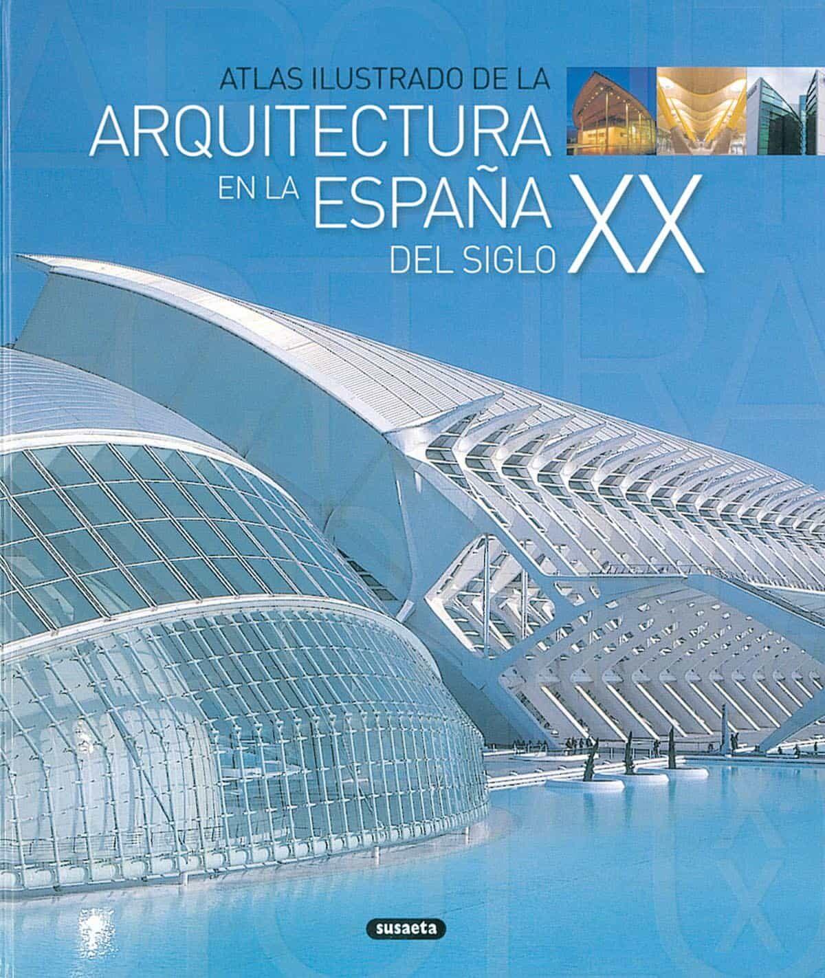 Atlas Ilustrado De La Arquitectura En La España Del Siglo Xxi - Vv.aa.