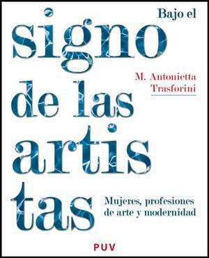 Bajo El Signo De Las Artistas: Mujeres Profesiones De Arte Y Mode Rnid - Trasforini M. Antonietta
