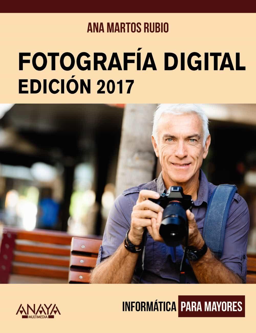 Fotografía Digital. Edición 2017 (informatica Para Mayores) - Martos Rubio Ana