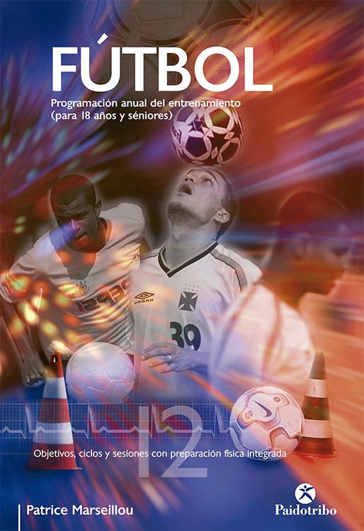 Futbol: Programacion Anual Del Entrenamiento (para 18 Años Y Seniores) - Marseillou Patrice