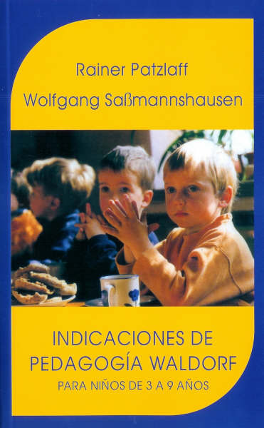 Indicaciones De Pedagogia Waldorf: Para Niños De 3 A 9 Años - Patzlaff Rainer