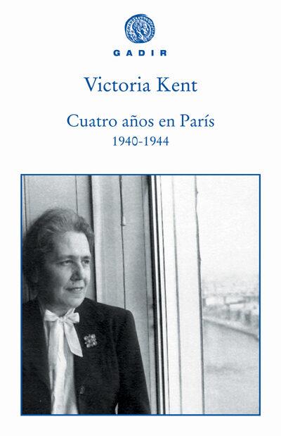 Cuatro Años En Paris 1940-1944 - Kent Victoria