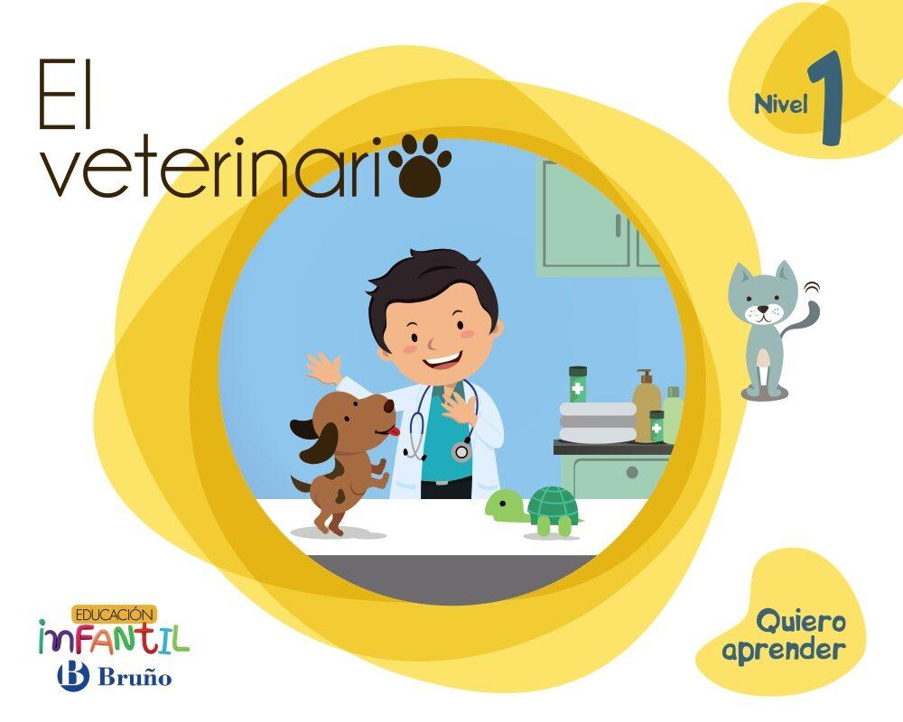 Quiero Aprender Infantil 3 Años Nivel 1 El Veterinario - Vv.aa.