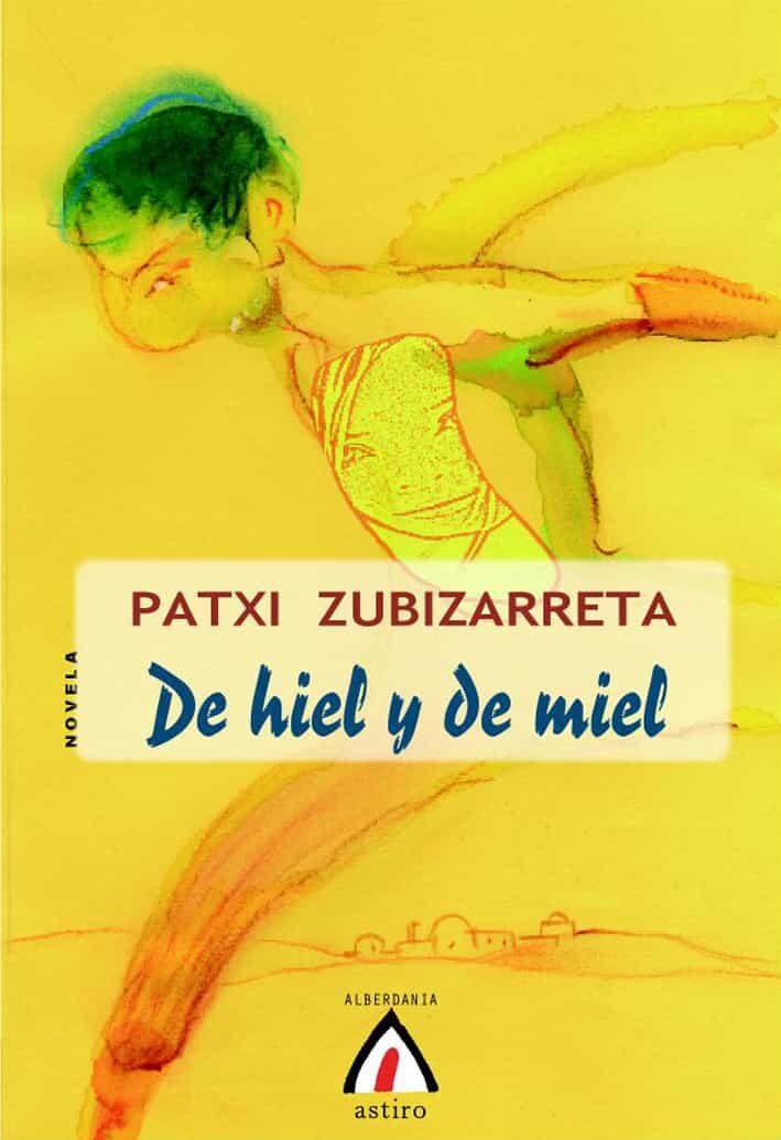 De Hiel Y De Miel - Zubizarreta Dorrosoro Patxi