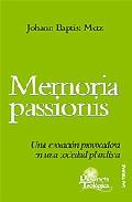Memoria Passionis. Una Evocacion Provocadora En Una Sociedad Plur Alis - Baptist Metz Johann