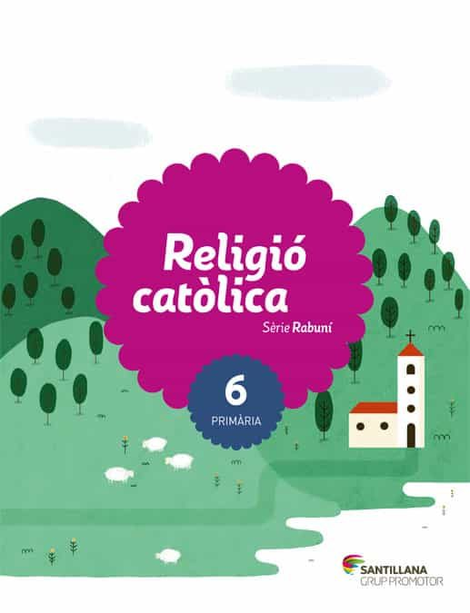 Religio Catolica 6º Educacio Primaria Catala Rabuni Ed 2017 Saber Fer - Vv.aa.
