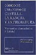 Codigo Urbanismo Castilla-la Mancha Y Extremadura - Vv.aa.