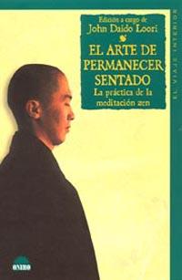 El Arte De Permanecer Sentado: La Practica De La Meditacion Zen - Loori John Daido