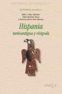 Hispania: Tardoantigua Y Visigoda (historia De España V) - Diaz Martinez Pablo C.