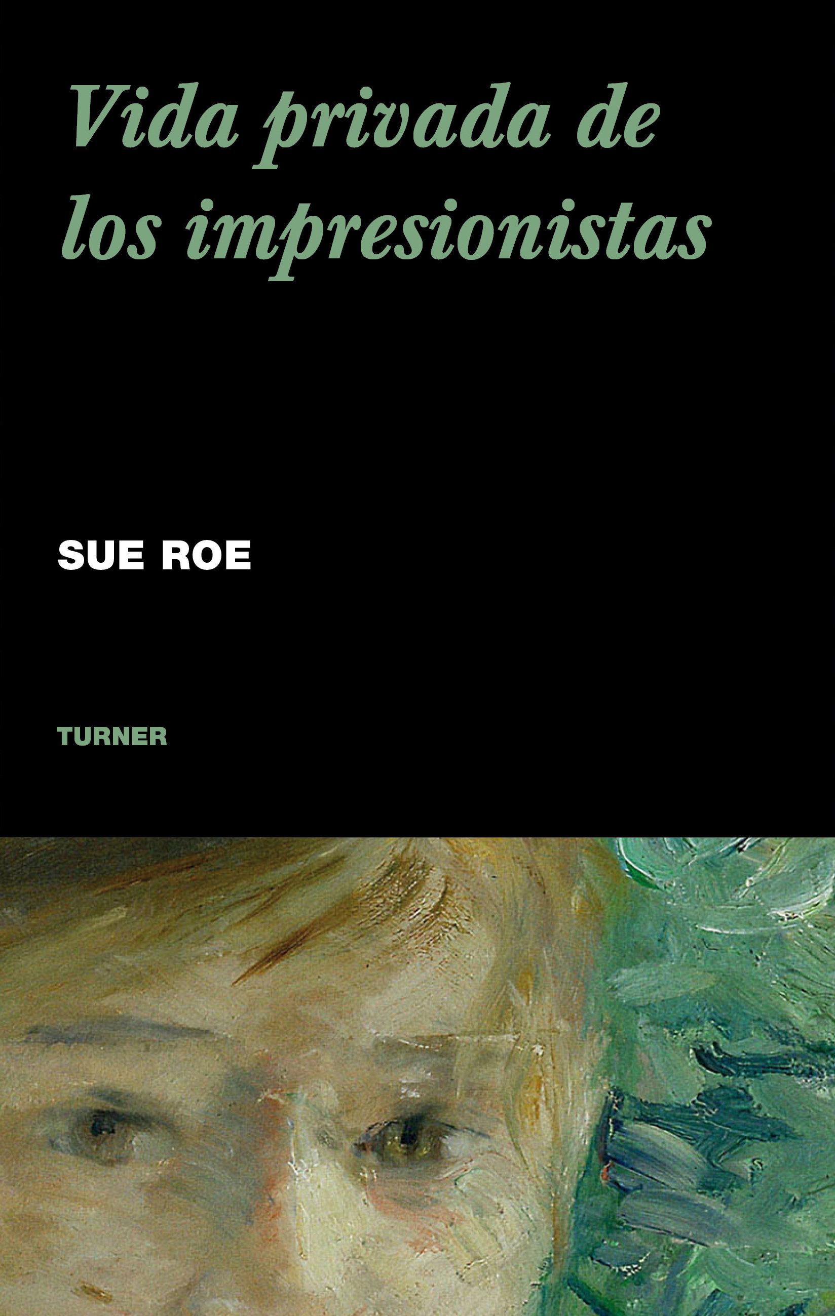 Vida Privada De Los Impresionistas - Roe Sue