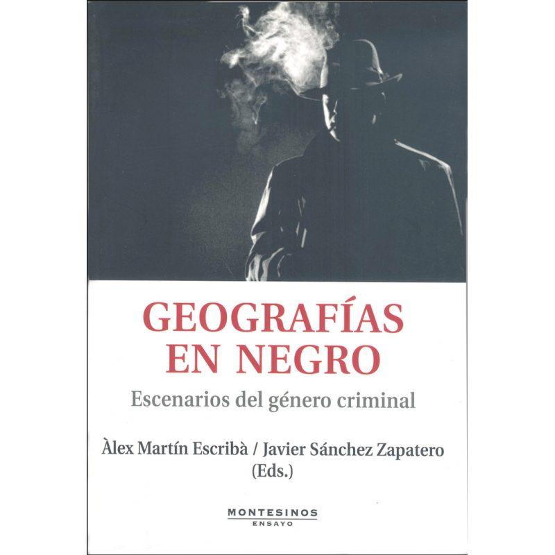 Geografias En Negro: Escenarios Del Genero Criminal (montesinos) - Martin Escriba Alex