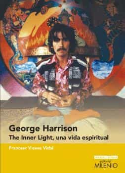 George Harrison. The Inner Light Una Vida Espiritual - Vicens Vidal Francesc
