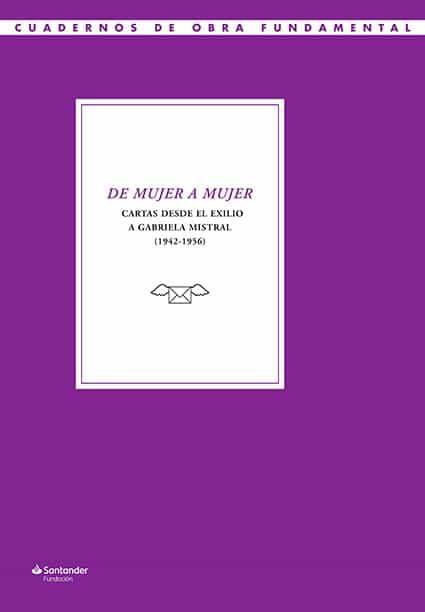 De Mujer A Mujer. Cartas Desde El Exilio A Gabriela Mistral (1942-1956 - Montiel Rayo Francisca