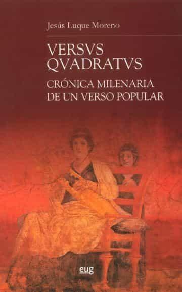 Versvs Qvadratvs: Cronica Milenaria De Un Verso Popular - Luque Moreno Jesus