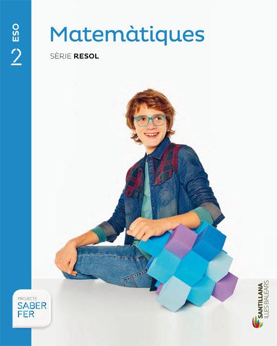 Matematiques 2º Eso Resol Saber Fer Balears Ed 2016 - Vv.aa.
