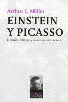 Einstein Y Picasso: El Espacio El Tiempo Y Los Estragos De La Be Lleza - Miller Arthur I.