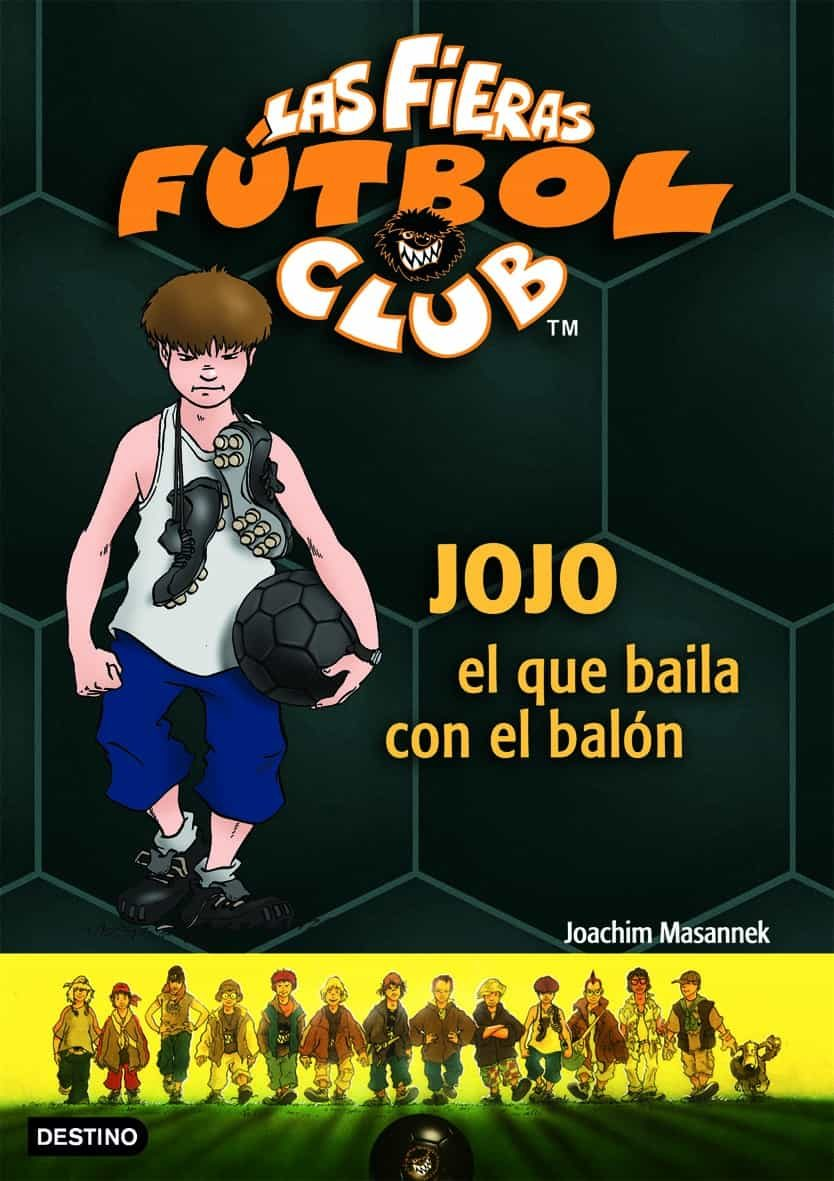 Las Fieras Futbol Club 11. Jojo El Que Baila Con El Balon - Masannek Joachim