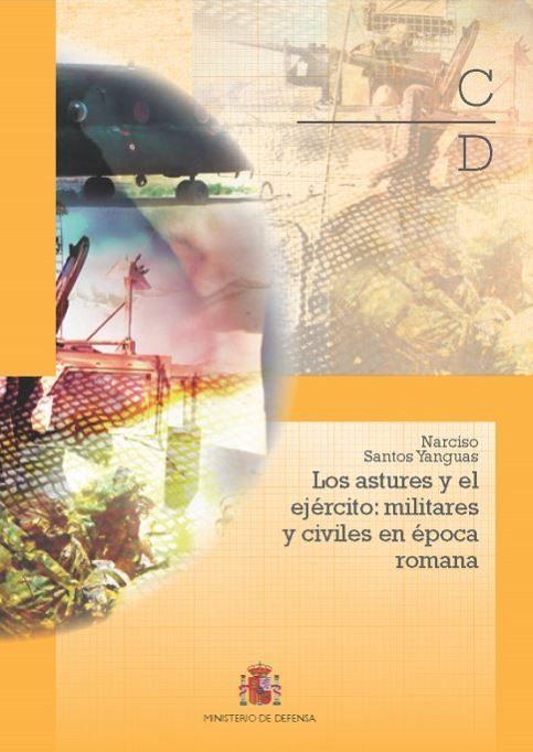 Los Astures Y El Ejercito: Militares Y Civiles En Epoca Romana - Santos Yanguas Narciso