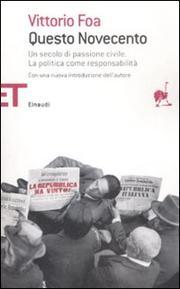 Questo Novecento. Un Secolo Di Passione Civile. La Politica Come Respo - Foa Vittorio