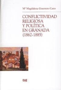 Conflictividad Religiosa Y Politica En Granada 1862-1885 - Guerrero Cano Maria Magdalena