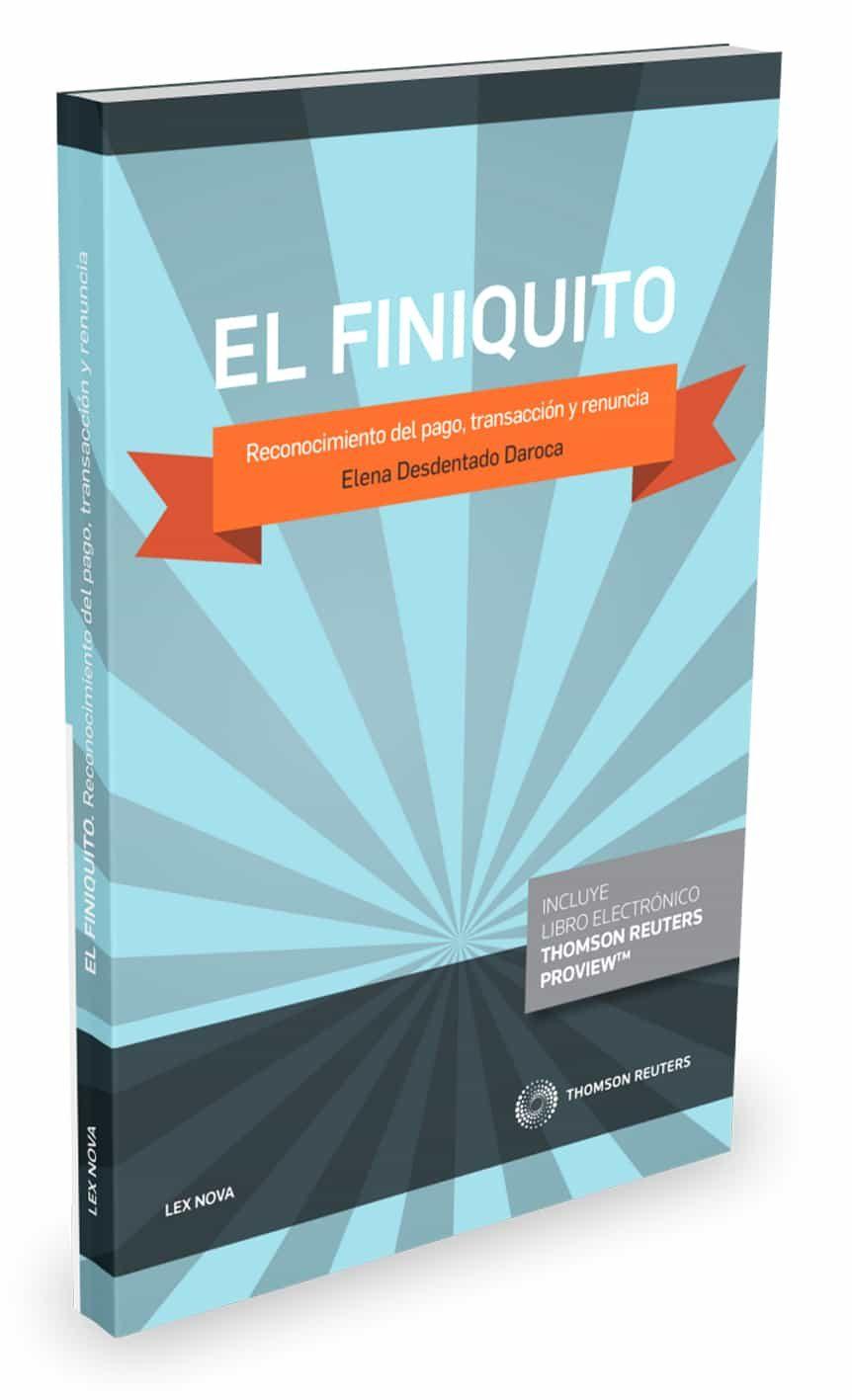 El Finiquito: Reconocimiento Del Pago Transaccion Y Renuncia - Desdentado Daroca Elena