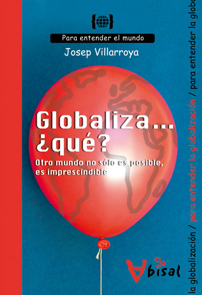 Globaliza ¿que?: Otro Mundo No Solo Es Posible Es Imprescindible - Villarroya Josep