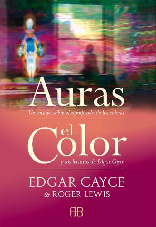 Auras: Un Ensayo Sobre El Significado De Los Colores / El Color: Y Las - Cayce Edgar