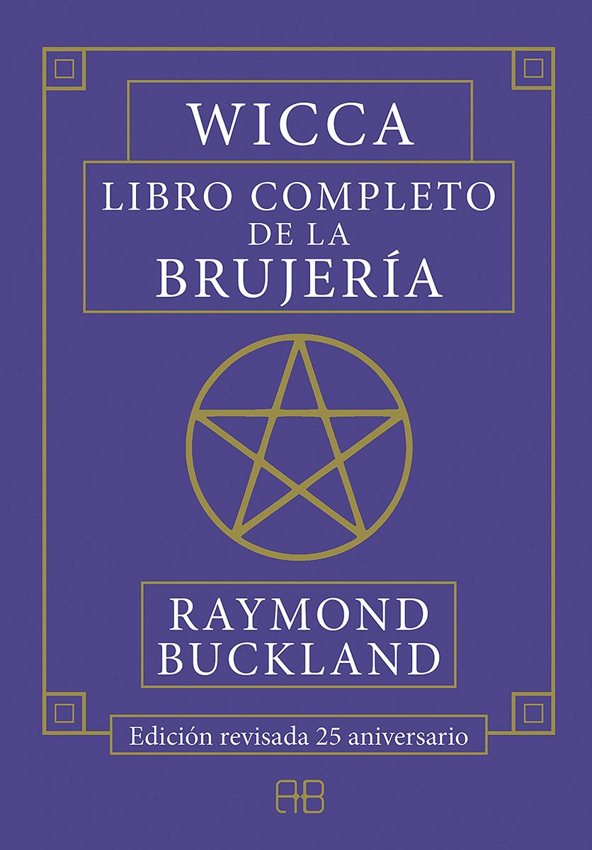 Wicca. Libro Completo De La Brujeria - Buckland Raymond