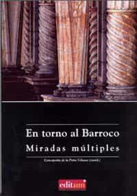 En Torno Al Barroco. Miradas Multiples - Peña Velasco Concepcion De La
