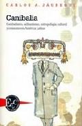 Canibalia: Canibalismo Calibanismo Antropofagia Cultural Y Cons Umo En - Jauregui Carlos