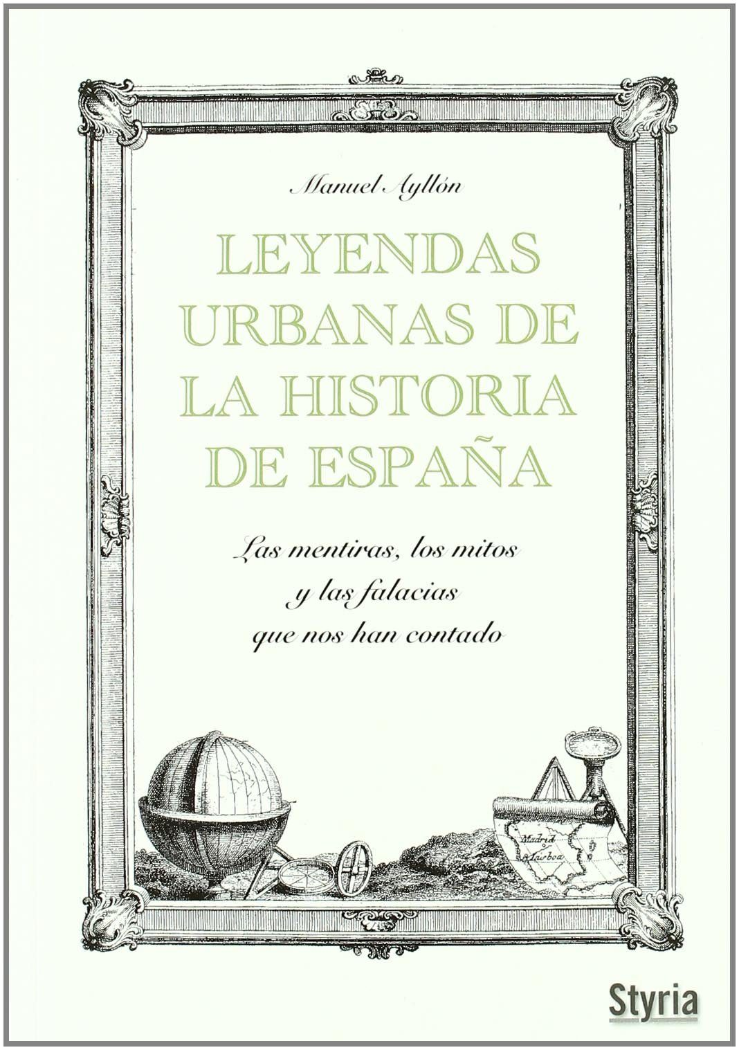 Leyendas Urbanas De La Historia De España - Ayllon Manuel