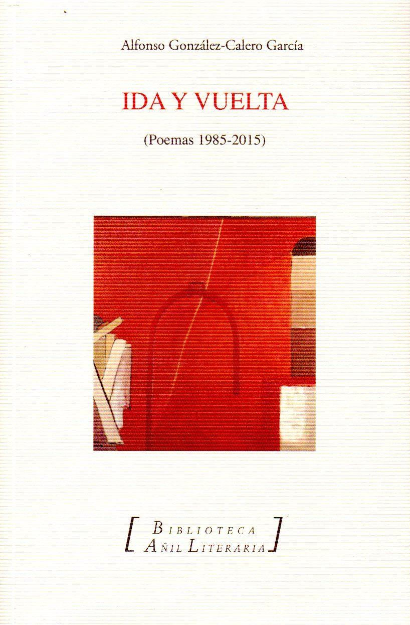 Ida Y Vuelta: Poemas 1985-2015 - Gonzalez Calero Garcia Alfonso