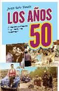 Los Años 50: Una Historia Sentimental De Cuando España Era Difere Nte - Soto Viñolo Juan Antonio