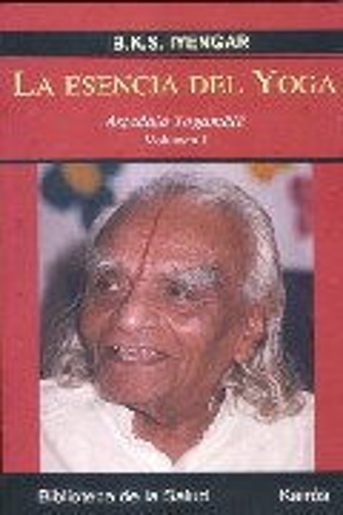 La Esencia Del Yoga: Astaladala Yogamala (vol. 1) - Iyengar B.k.s.