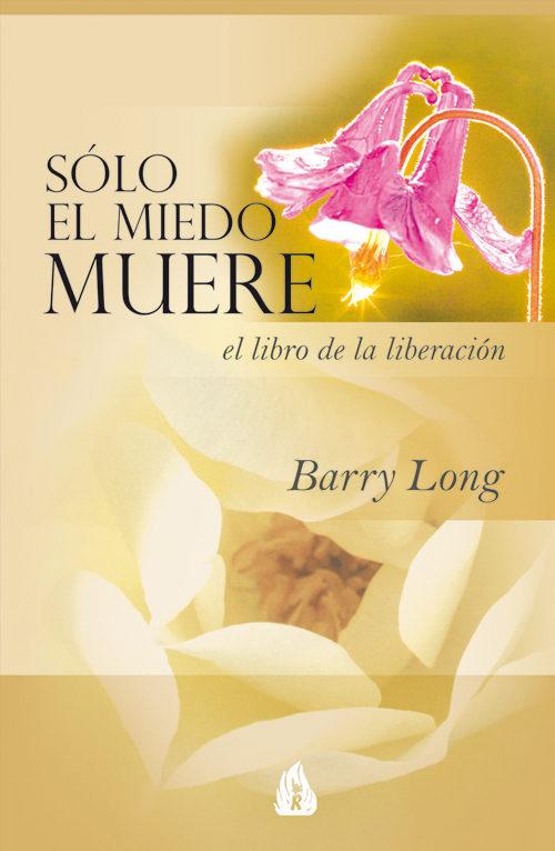 Solo El Miedo Muere: Un Libro Para La Liberacion - Long Barry