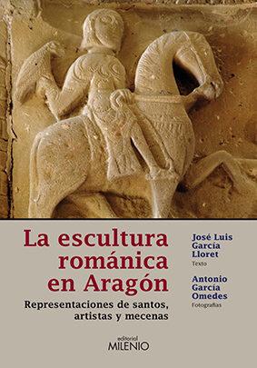 La Escultura Romanica En Aragon - Garcia Lloret Jose Luis