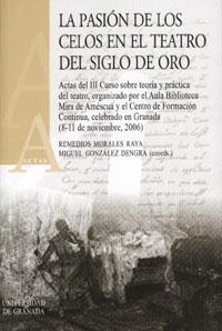 La Pasion De Los Celos En El Teatro Del Siglo De Oro - Morales Raya Remedios