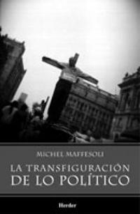 La Transfiguracion De Lo Politico: La Tribalizacion Del Mundo Pos Mode - Maffesoli Michel