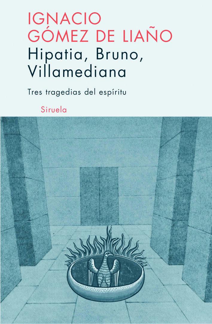 Tres Tragedias Del Espiritu: Hipatia Bruno Villamediana - Gomez De Liaño Ignacio