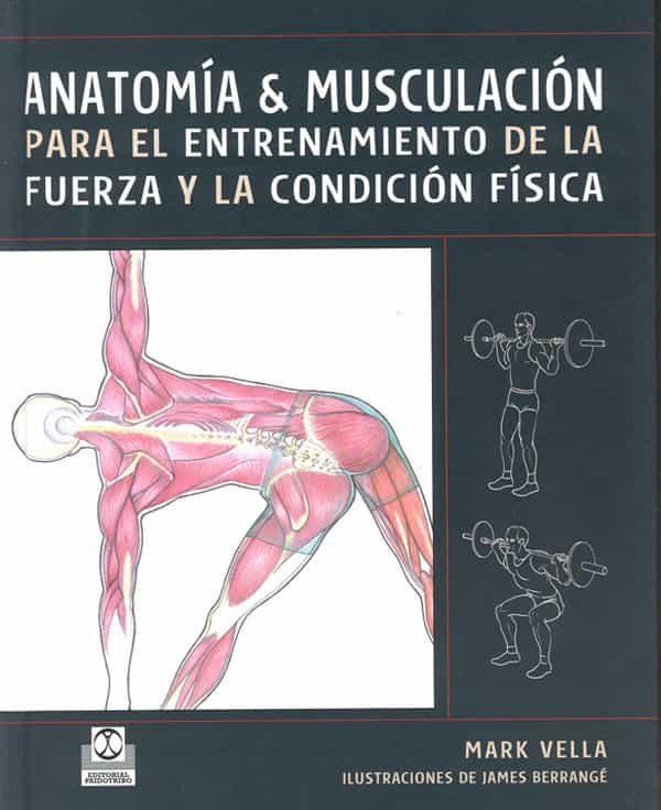 Anatomia Y Musculacion Para El Entrenamiento De La Fureza Y La Co Ndic - Vella Mark