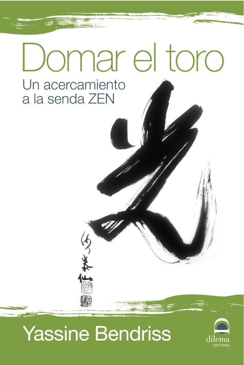 Domar El Toro: Un Acercamiento A La Senda Zen - Bendriss Yassine