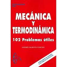 Mecanica Y Termodinamica: 102 Problemas Utiles - Valiente Cancho Andres