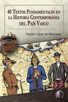 40 Textos Fundamentales En La Historia Contemporanea Del País Vas Co - Lopez De Maturana Virginia