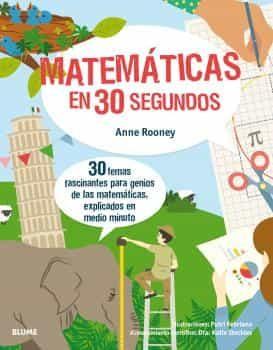 30 Segundos. Matematicas En 30 Segundos: 30 Temas Fascinantes Para Gen - Rooney Anne
